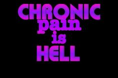 chronic pain is hell